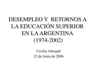 DESEMPLEO Y  RETORNOS A LA EDUCACIÓN SUPERIOR EN LA ARGENTINA  (1974-2002)