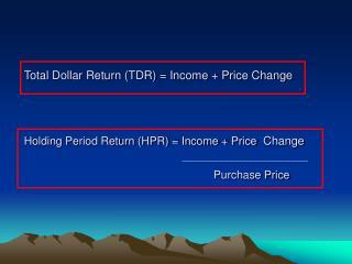 Total Dollar Return (TDR) = Income + Price Change