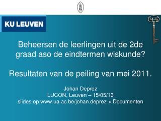 Johan Deprez LUCON, Leuven – 15/05/13 slides op ua.ac.be/johan.deprez > Documenten