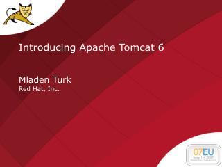 Introducing Apache Tomcat 6 Mladen Turk Red Hat, Inc.