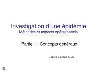 Investigation d'une épidémie Méthodes et aspects opérationnels