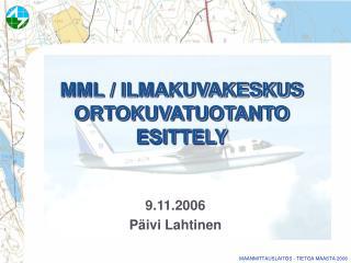 MML / ILMAKUVAKESKUS ORTOKUVATUOTANTO ESITTELY