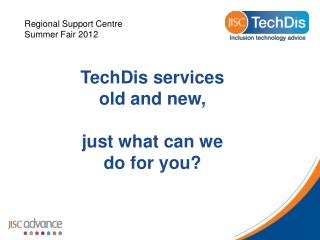 TechDis services old and new,  just what can we do for you?