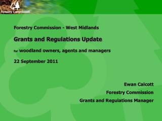 Forestry Commission - West Midlands  Grants and Regulations Update   for woodland owners, agents and managers  22 Septem
