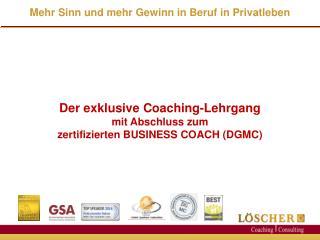 Der exklusive  Coaching-Lehrgang mit Abschluss zum  zertifizierten BUSINESS COACH (DGMC )