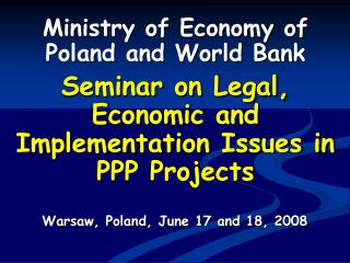 Ministry of Economy of Poland and World Bank Seminar on Legal, Economic and Implementation Issues in PPP Projects