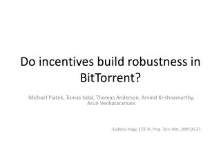 Do incentives build robustness in BitTorrent?