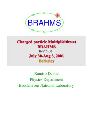 Charged particle Multiplicities at BRAHMS  INPC2001  July 30-Aug 3, 2001 Berkeley