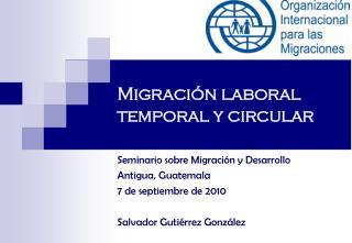 Migraci�n laboral temporal y circular