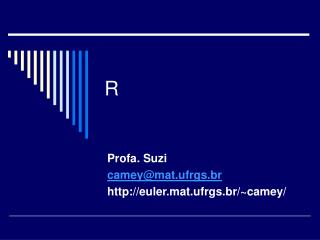 Profa. Suzi camey@mat.ufrgs.br euler.mat.ufrgs.br/~camey/