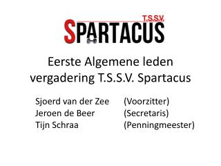 Eerste Algemene leden vergadering T.S.S.V. Spartacus