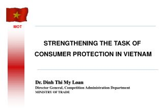 Dr.  Dinh Thi My Loan Director General, Competition Administration Department MINISTRY OF TRADE