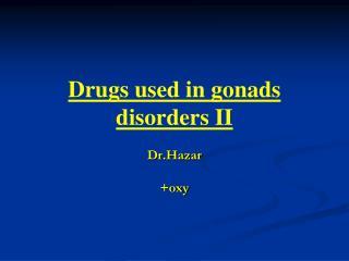 Drugs used in gonads disorders II
