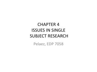 CHAPTER 4 ISSUES IN SINGLE  SUBJECT RESEARCH
