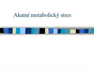 Akutní metabolický stres