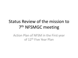 Status Review of the mission to 7 th  NFSMGC meeting