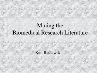Mining the  Biomedical Research Literature