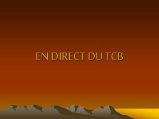 EN DIRECT DU TCB