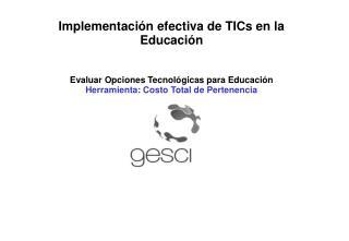 Implementaci � n efectiva de TICs en la Educaci �n Evaluar  Opciones  Tecnol�gicas para Educaci �n