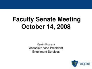 Faculty Senate Meeting  October 14, 2008 Kevin Kucera Associate Vice President Enrollment Services