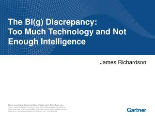 The BI(g) Discrepancy:  Too Much Technology and Not Enough Intelligence