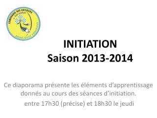 INITIATION Saison 2013-2014