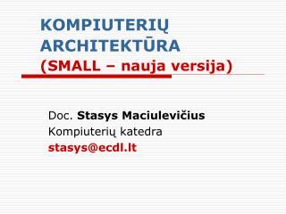 KOMPIUTERIŲ ARCHITEKTŪRA (SMALL  – nauja versija )