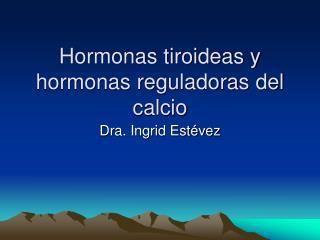 Hormonas tiroideas y hormonas reguladoras del calcio