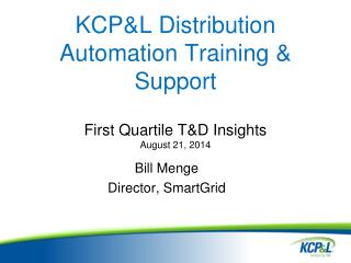 KCP&L Distribution Automation  Training & Support First Quartile T&D Insights August 21, 2014