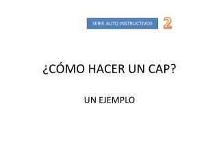¿CÓMO HACER UN CAP?