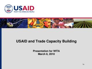 USAID and Trade Capacity Building  Presentation for WITA March 8, 2010