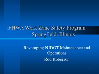 FHWA Work Zone Safety Program                  Springfield, Illinois