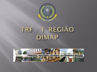 Trf  – 1° região DIMAP