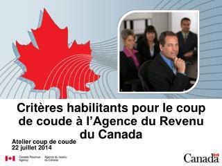 Critères habilitants pour le coup de coude à l'Agence du Revenu du Canada