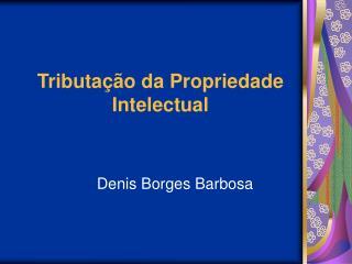 Tributa  o da Propriedade Intelectual