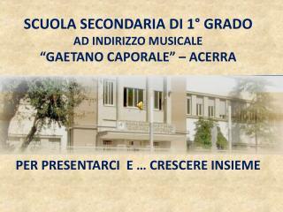 """SCUOLA SECONDARIA  DI  1° GRADO  AD INDIRIZZO MUSICALE """"GAETANO CAPORALE"""" – ACERRA"""