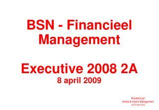 BSN - Financieel Management Executive 2008 2A 8 april 2009