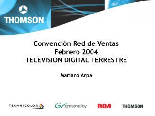 Convenci�n Red de Ventas Febrero 2004 TELEVISION DIGITAL TERRESTRE Mariano Arpa