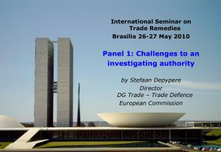 International Seminar on  Trade Remedies  Brasilia 26-27 May 2010 Panel 1: Challenges to an