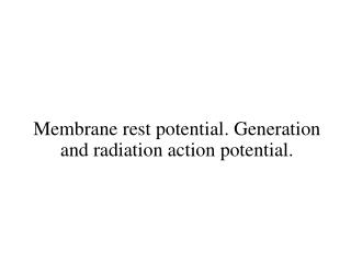 Membrane rest potential .  Generation and radiation  action potential .