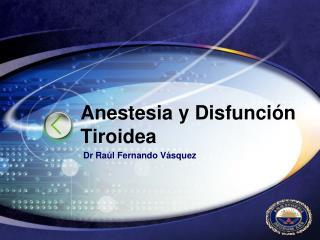 Anestesia  y  Disfunción Tiroidea