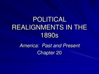 POLITICAL REALIGNMENTS IN THE 1890s