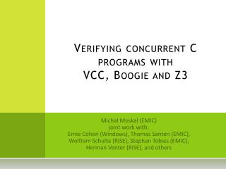 Verifying concurrent C programs with VCC, Boogie and Z3