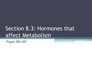 Section 8.3: Hormones that affect Metabolism