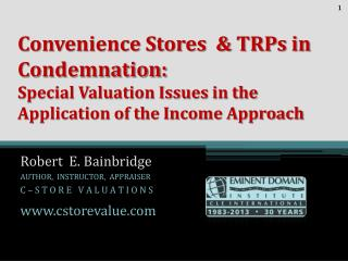 Robert  E. Bainbridge  AUTHOR,  INSTRUCTOR,  APPRAISER C – S T O R E   V A L U A T I O N S