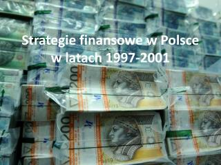 Strategie finansowe w Polsce w latach 1997-2001