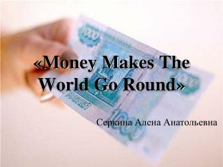 �Money Makes The World Go Round�