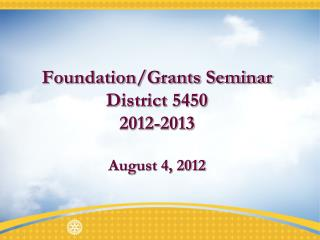 Foundation/Grants Seminar District 5450 2012-2013 August 4, 2012