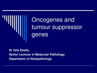 Oncogenes and tumour suppressor genes