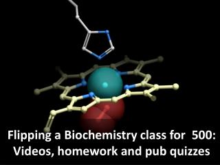 Flipping  a Biochemistry class for �500:  Videos, homework  and pub  quizzes